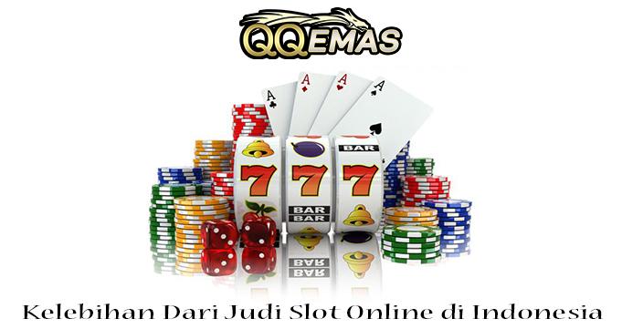 Kelebihan Dari Judi Slot Online di Indonesia