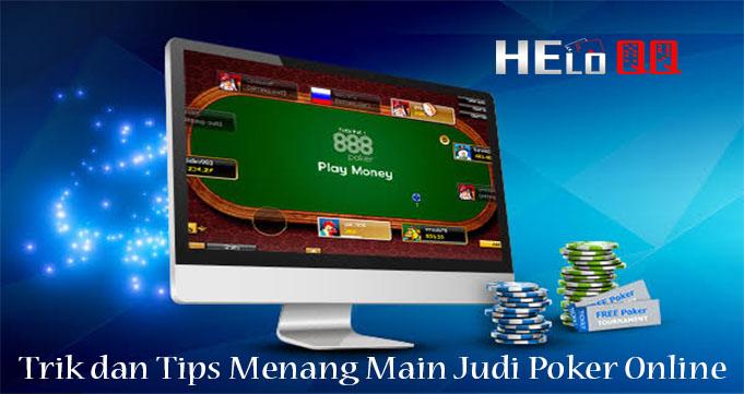 Trik dan Tips Menang Main Judi Poker Online