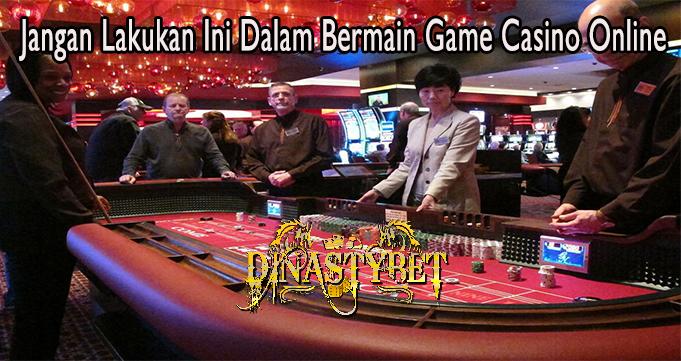 Jangan Lakukan Ini Dalam Bermain Game Casino Online