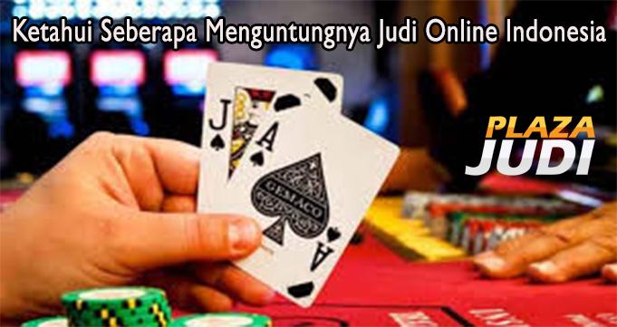 Ketahui Seberapa Menguntungnya Judi Online Indonesia