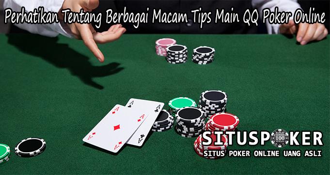 Perhatikan Tentang Berbagai Macam Tips Main QQ Poker Online